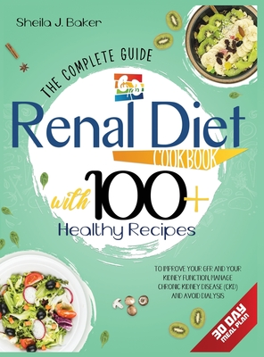 Renal Diet Cookbook: The Complete Guide With 100+ Healthy Recipes To Improve Your GFR And Your Kidney Function, Manage Chronic Kidney Disea Cover Image