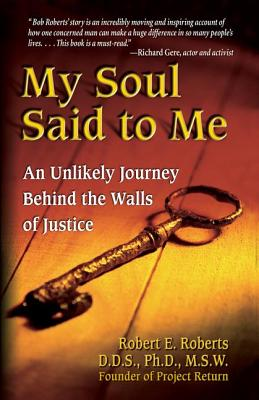 My Soul Said to Me: An Unlikely Journey Behind the Walls of Justice Cover Image