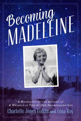 Becoming Madeleine: A Biography of the Author of a Wrinkle in Time by Her Granddaughters Cover Image