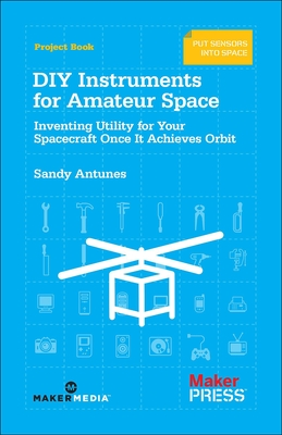 DIY Instruments for Amateur Space: Inventing Utility for Your Spacecraft Once It Achieves Orbit Cover Image