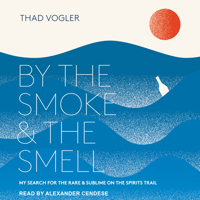 By the Smoke and the Smell: My Search for the Rare and Sublime on the Spirits Trail Cover Image