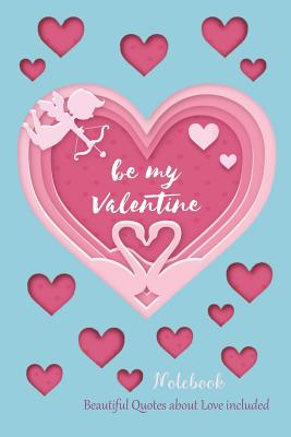 Be My Valentine Notebook: Beautiful Quotes about Love Included Cover Image