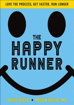 The Happy Runner: Love the Process, Get Faster, Run Longer Cover Image