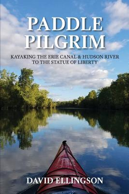 Paddle Pilgrim: Kayaking the Erie Canal and Hudson River to the Statue of Liberty Cover Image