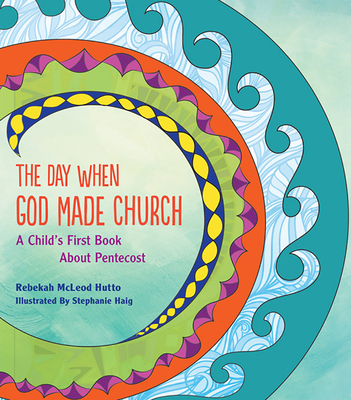 The Day When God Made Church: A Child's First Book About Pentecost Cover Image