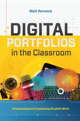 Digital Portfolios in the Classroom: Showcasing and Assessing Student Work Cover Image