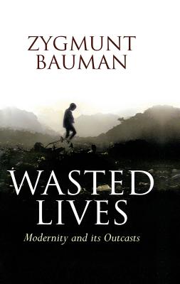 Wasted Lives: Modernity and Its Outcasts Cover Image
