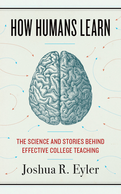 How Humans Learn: The Science and Stories behind Effective College Teaching (Teaching and Learning in Higher Education) Cover Image