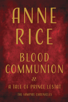 Blood Communion: A Tale of Prince Lestat Cover Image