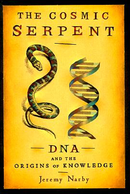 The Cosmic Serpent: DNA and the Origins of Knowledge Cover Image