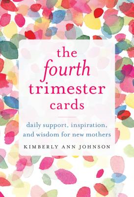 The Fourth Trimester Cards: Daily Support, Inspiration, and Wisdom for New Mothers Cover Image