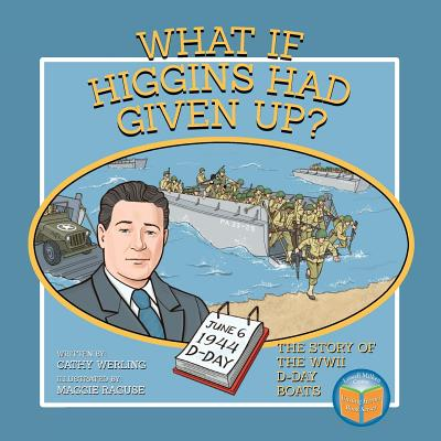 What If Higgins Had Given Up?: The Story of the WWII D-Day Boats Cover Image