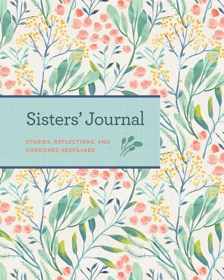 Sisters' Journal: Stories, Reflections, and Cherished Keepsakes Cover Image