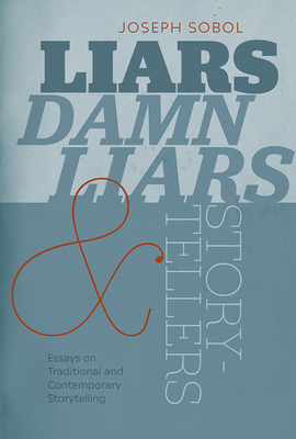 Liars, Damn Liars, and Storytellers: Essays on Traditional and Contemporary Storytelling Cover Image