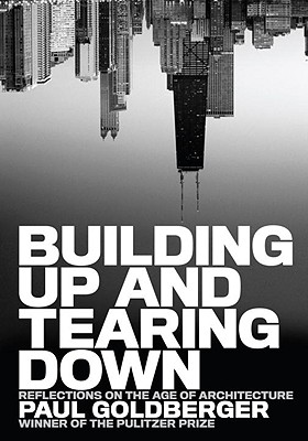 Building Up and Tearing Down: Reflections on the Age of Architecture Cover Image