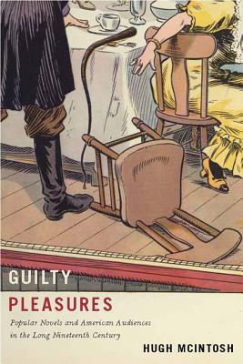 Guilty Pleasures: Popular Novels and American Audiences in the Long Nineteenth Century Cover Image
