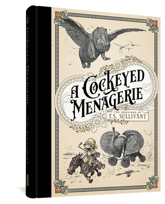 A Cockeyed Menagerie: The Drawings of T.S. Sullivant Cover Image