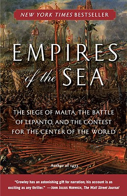 Empires of the Sea: The Siege of Malta, the Battle of Lepanto, and the Contest for the Center of the World Cover Image