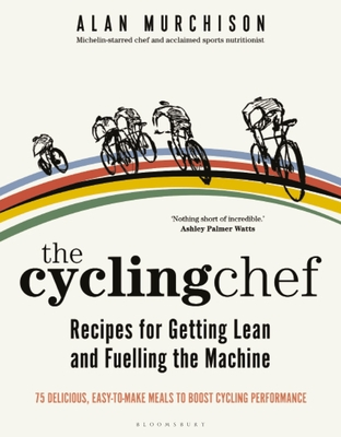 The Cycling Chef: Recipes for Getting Lean and Fuelling the Machine Cover Image