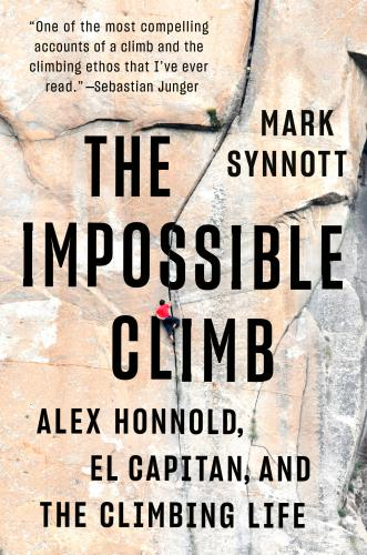 The Impossible Climb: Alex Honnold, El Capitan, and the Climbing Life Cover Image