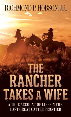 The Rancher Takes a Wife: A True Account of Life on the Last Great Cattle Frontier Cover Image