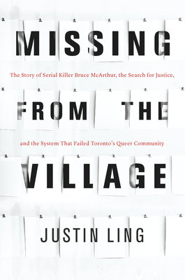 Missing from the Village: The Story of Serial Killer Bruce McArthur, the Search for Justice, and the System That Failed Toronto's Queer Community Cover Image