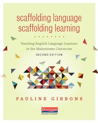 Scaffolding Language, Scaffolding Learning, Second Edition: Teaching English Language Learners in the Mainstream Classroom Cover Image