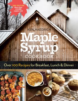 Maple Syrup Cookbook, 3rd Edition: Over 100 Recipes for Breakfast, Lunch & Dinner Cover Image