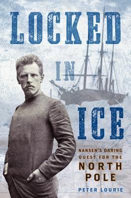 Locked in Ice: Nansen's Daring Quest for the North Pole Cover Image