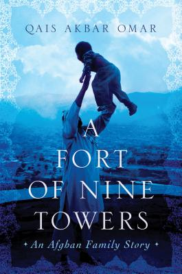 A Fort of Nine Towers: An Afghan Family Story Cover Image