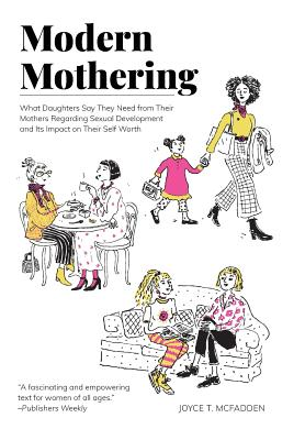 Modern Mothering: What Daughters Say They Need from Their Mothers Regarding Sexual Development and Its Impact on Their Self Worth Cover Image