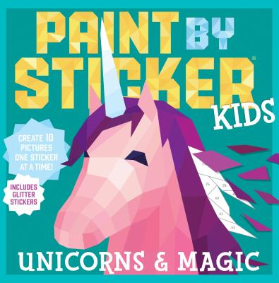 Paint by Sticker Kids: Unicorns & Magic: Create 10 Pictures One Sticker at a Time! Includes Glitter Stickers Cover Image
