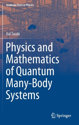Physics and Mathematics of Quantum Many-Body Systems (Graduate Texts in Physics) Cover Image