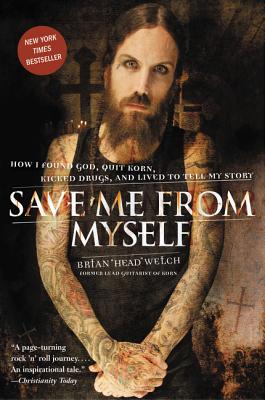 Save Me from Myself: How I Found God, Quit Korn, Kicked Drugs, and Lived to Tell My Story Cover Image