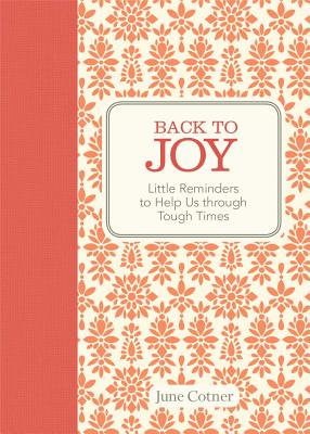 Back to Joy: Little Reminders to Help Us Through Tough Times Cover Image