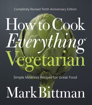 How to Cook Everything Vegetarian: Completely Revised Tenth Anniversary Edition Cover Image