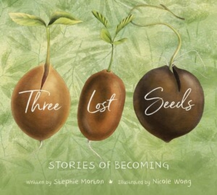 Three Lost Seeds: Stories of Becoming (Tilbury House Nature Book) Cover Image