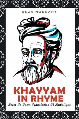 Khayyam In Rhyme: Poem-To-Poem Translation Of Ruba'iyat Cover Image