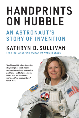 Handprints on Hubble: An Astronaut's Story of Invention (Lemelson Center Studies in Invention and Innovation series) Cover Image