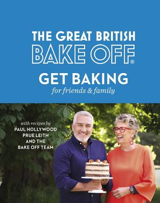 The Great British Bake Off: Get Baking for Friends and Family Cover Image