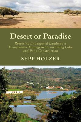 Desert or Paradise: Restoring Endangered Landscapes Using Water Management, Including Lake and Pond Construction Cover Image