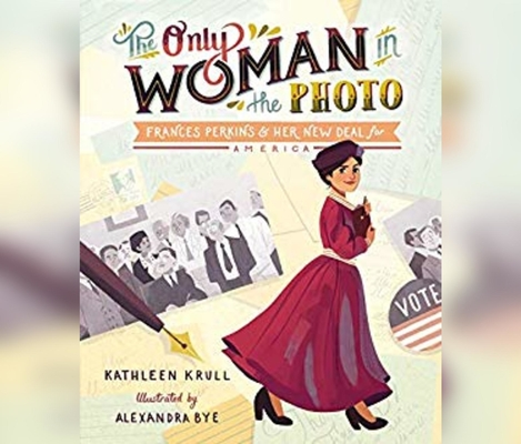 The Only Woman in the Photo: Frances Perkins & Her New Deal for America Cover Image