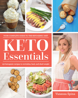 Keto Essentials: 150 Ketogenic Recipes to Revitalize, Heal, and Shed Weight Cover Image