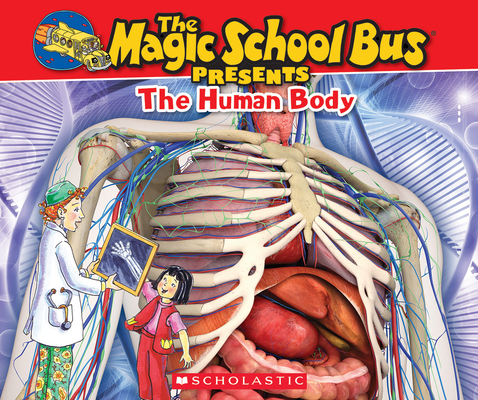 The Magic School Bus Presents: Human Body: A Nonfiction Companion to the Original Magic School Bus Series Cover Image