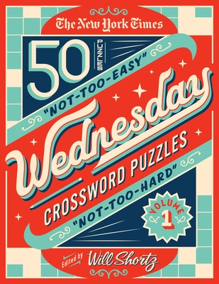 The New York Times Wednesday Crossword Puzzles Volume 1: 50 Not-Too-Easy, Not-Too-Hard Crossword Puzzles Cover Image