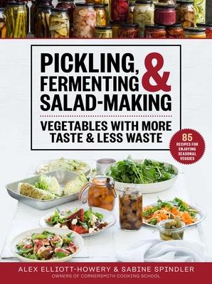 Pickling, Fermenting & Salad-Making: Vegetables with More Taste & Less Waste Cover Image