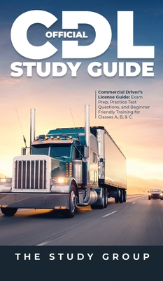 Official CDL Study Guide: Commercial Driver's License Guide: Exam Prep, Practice Test Questions, and Beginner Friendly Training for Classes A, B Cover Image