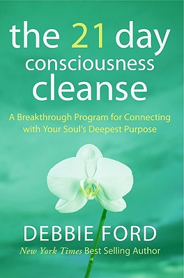 The 21-Day Consciousness Cleanse: A Breakthrough Program for Connecting with Your Soul's Deepest Purpose Cover Image