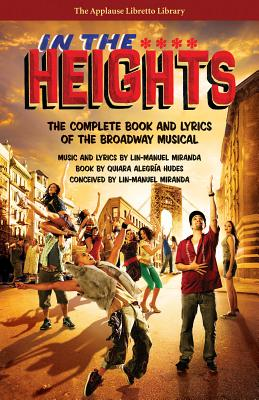 In the Heights: The Complete Book and Lyrics of the Broadway Musical (Applause Libretto Library) Cover Image