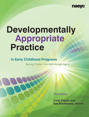 Developmentally Appropriate Practice in Early Childhood Programs Serving Children from Birth Through Age 8 (Naeyc) Cover Image